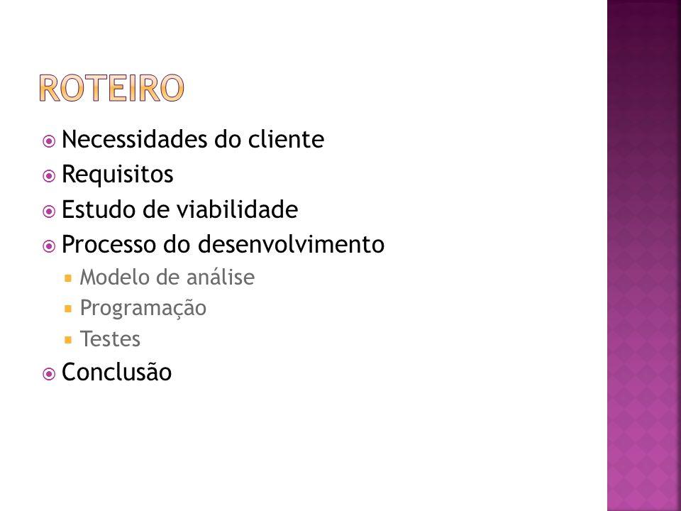 roteiro Necessidades do cliente Requisitos Estudo de viabilidade