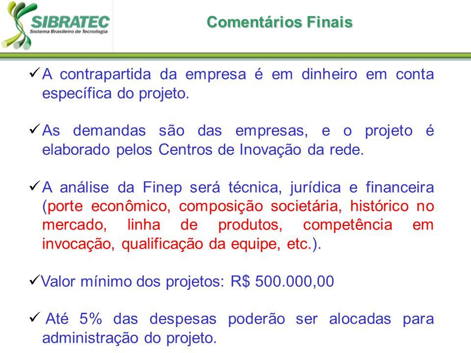 Comentários Finais A contrapartida da empresa é em dinheiro em conta específica do projeto.