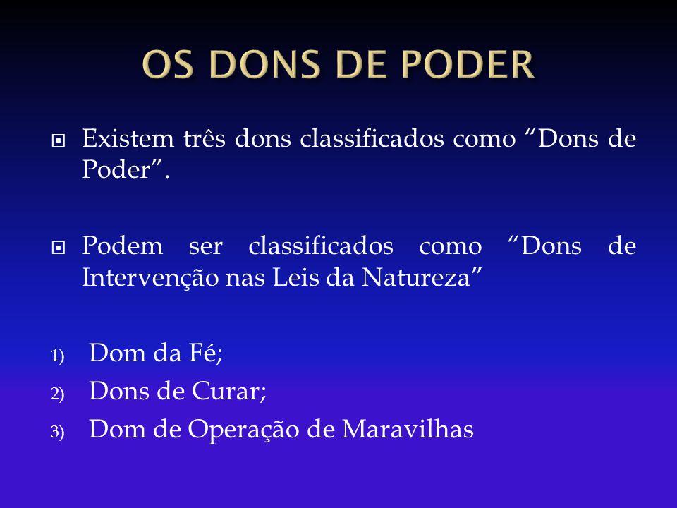 OS DONS DE PODER Existem três dons classificados como Dons de Poder .