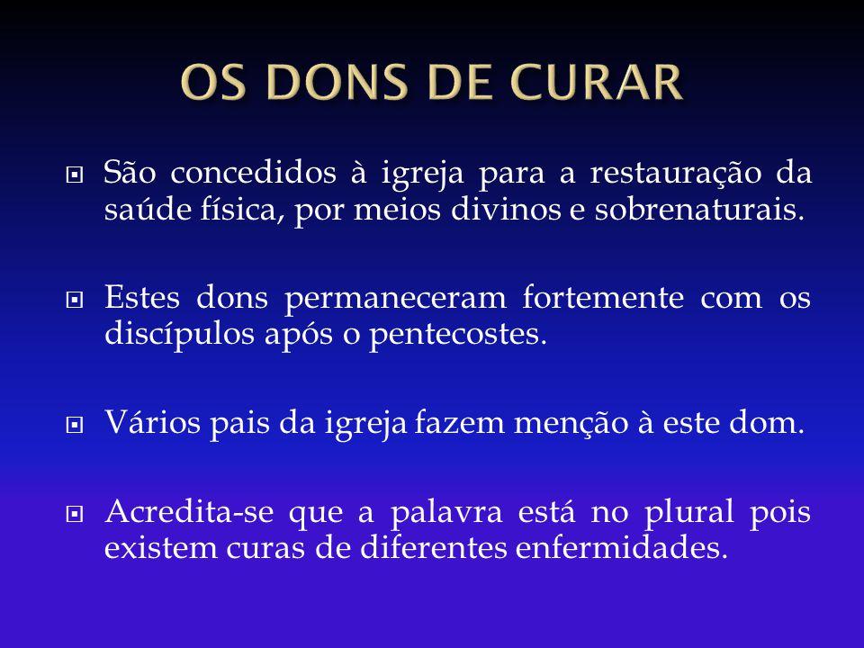 OS DONS DE CURAR São concedidos à igreja para a restauração da saúde física, por meios divinos e sobrenaturais.