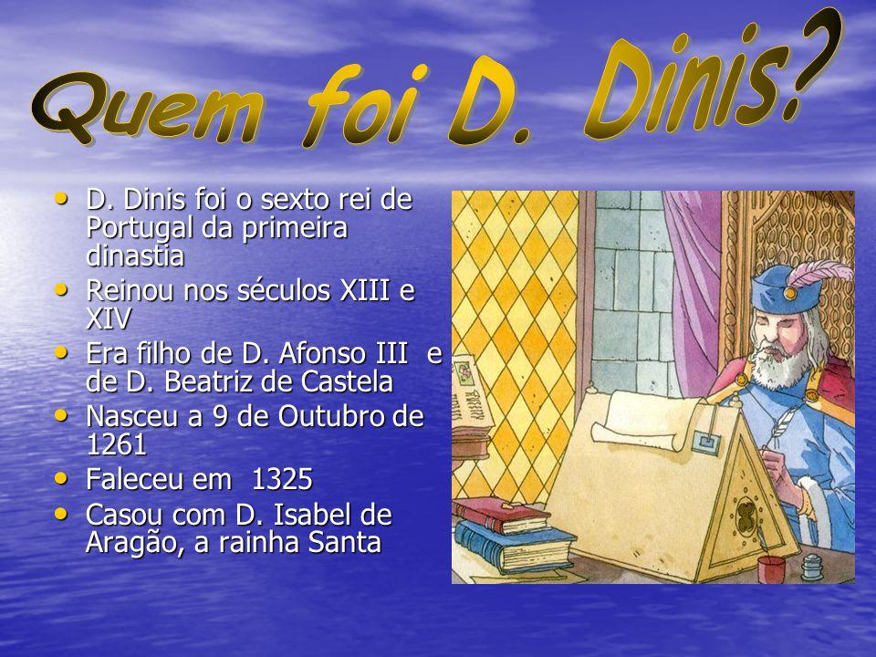 Quem foi D. Dinis D. Dinis foi o sexto rei de Portugal da primeira dinastia. Reinou nos séculos XIII e XIV.