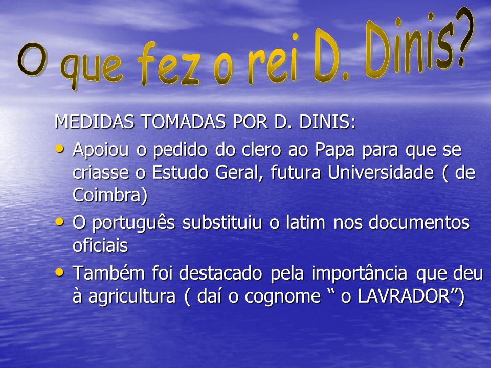 O que fez o rei D. Dinis MEDIDAS TOMADAS POR D. DINIS: