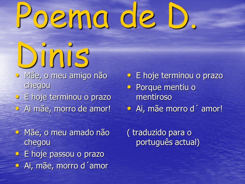 Poema de D. Dinis Mãe, o meu amigo não chegou E hoje terminou o prazo