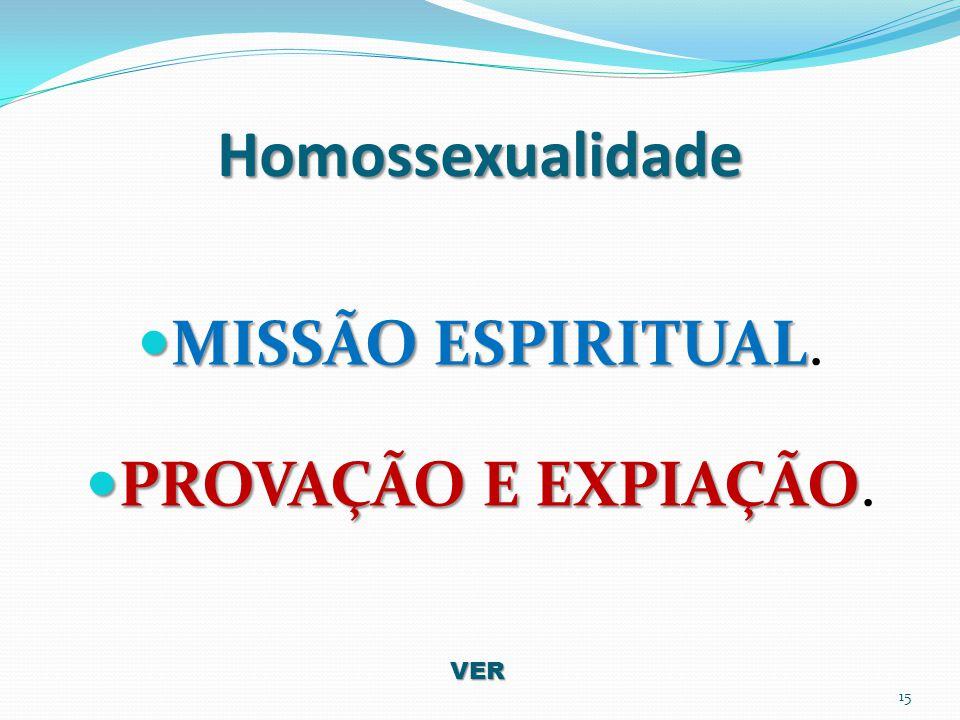 Homossexualidade MISSÃO ESPIRITUAL. PROVAÇÃO E EXPIAÇÃO. VER
