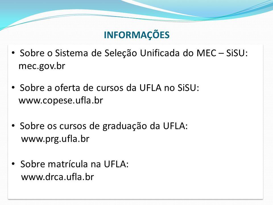 INFORMAÇÕES Sobre o Sistema de Seleção Unificada do MEC – SiSU: mec.gov.br. Sobre a oferta de cursos da UFLA no SiSU: