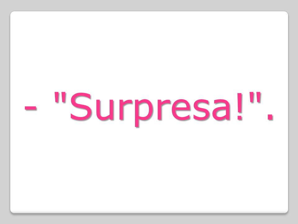 - Surpresa! .