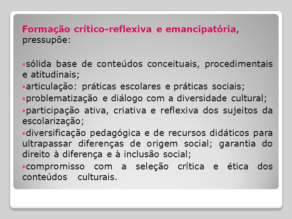 Formação crítico-reflexiva e emancipatória, pressupõe: