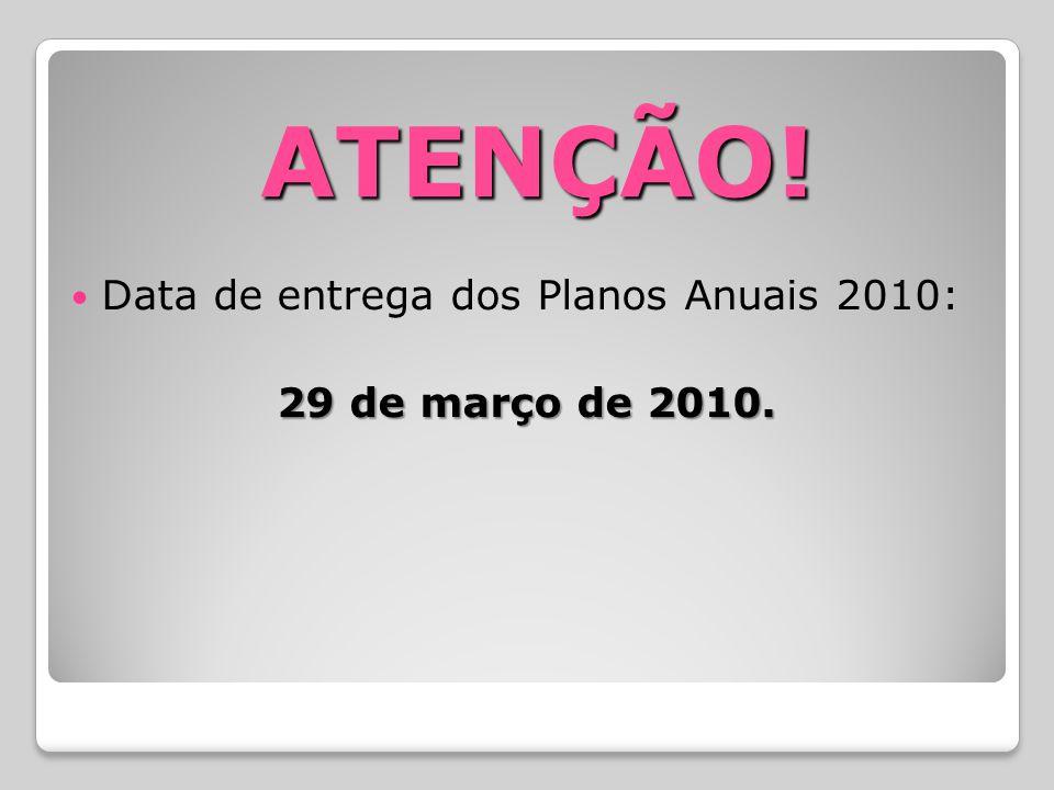 ATENÇÃO! Data de entrega dos Planos Anuais 2010: 29 de março de 2010.