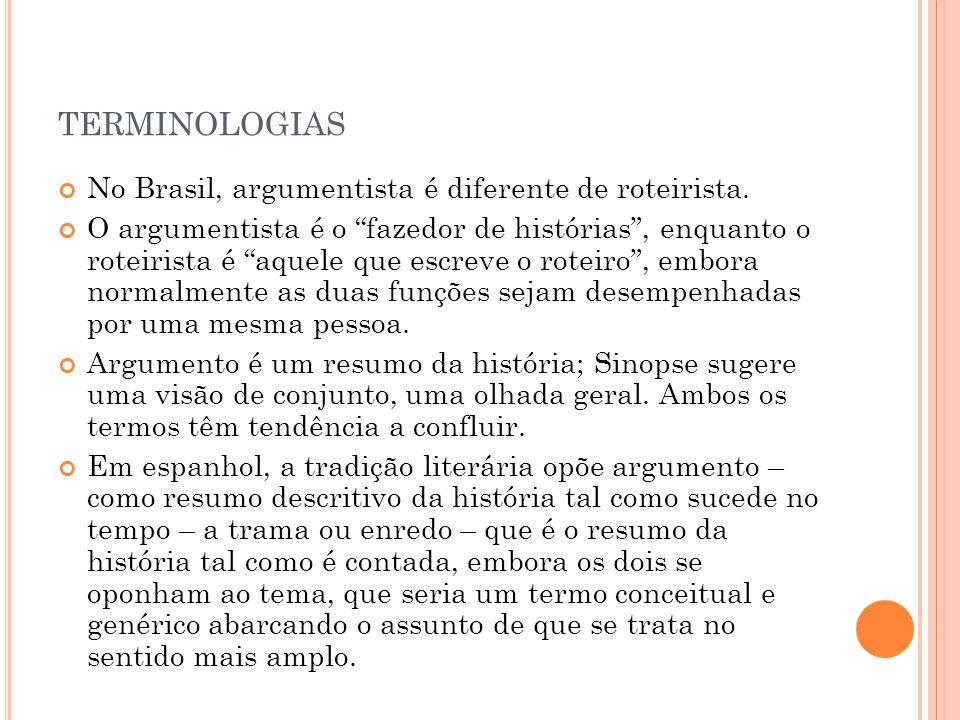 terminologias No Brasil, argumentista é diferente de roteirista.