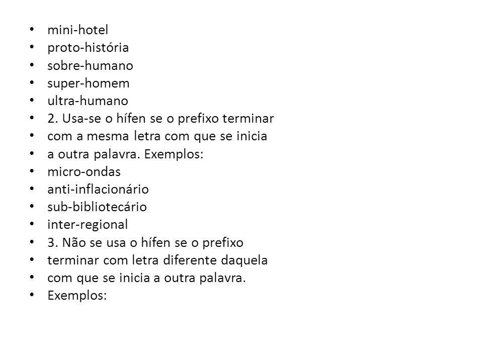 mini-hotel proto-história. sobre-humano. super-homem. ultra-humano. 2. Usa-se o hífen se o prefixo terminar.