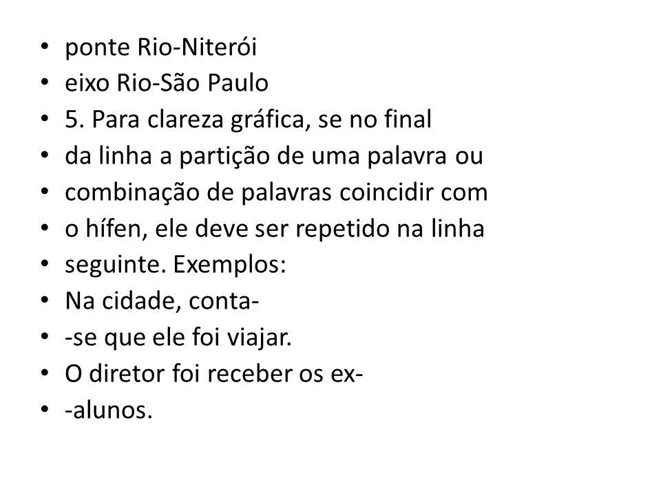ponte Rio-Niterói eixo Rio-São Paulo. 5. Para clareza gráfica, se no final. da linha a partição de uma palavra ou.