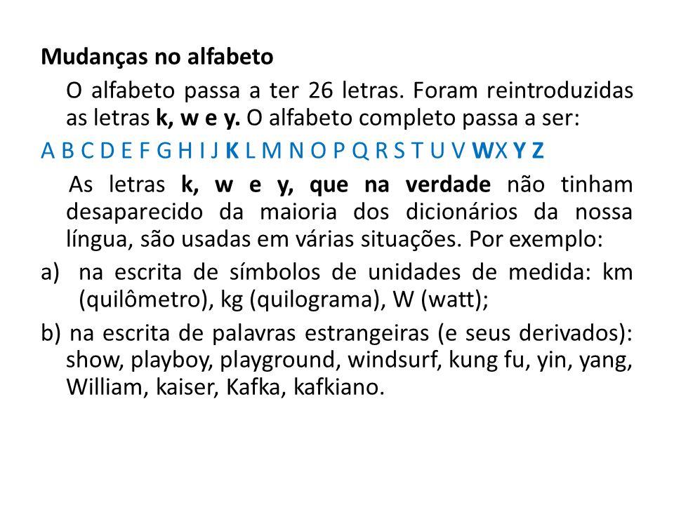 Mudanças no alfabeto O alfabeto passa a ter 26 letras. Foram reintroduzidas as letras k, w e y. O alfabeto completo passa a ser: