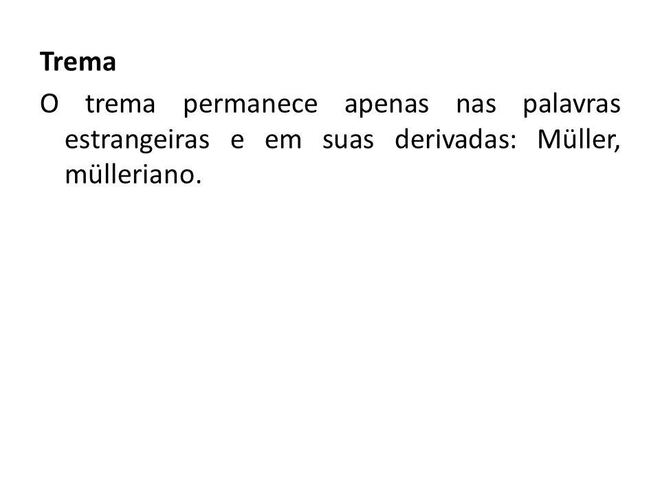 Trema O trema permanece apenas nas palavras estrangeiras e em suas derivadas: Müller, mülleriano.