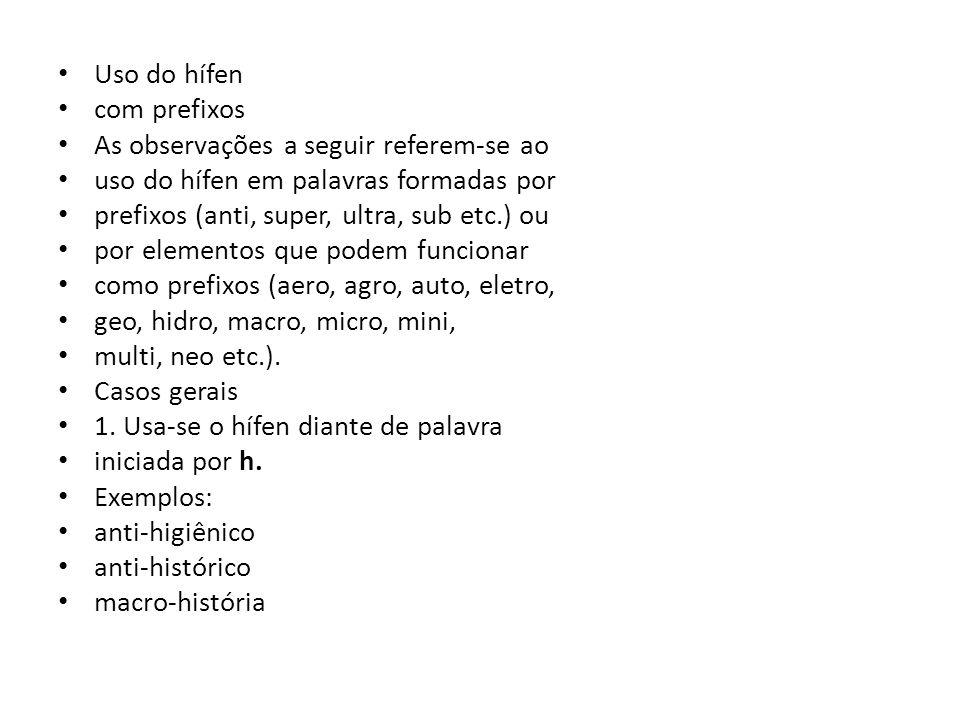 Uso do hífen com prefixos. As observações a seguir referem-se ao. uso do hífen em palavras formadas por.