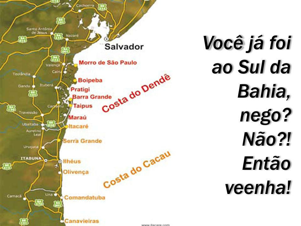 Você já foi ao Sul da Bahia, nego Não ! Então veenha!
