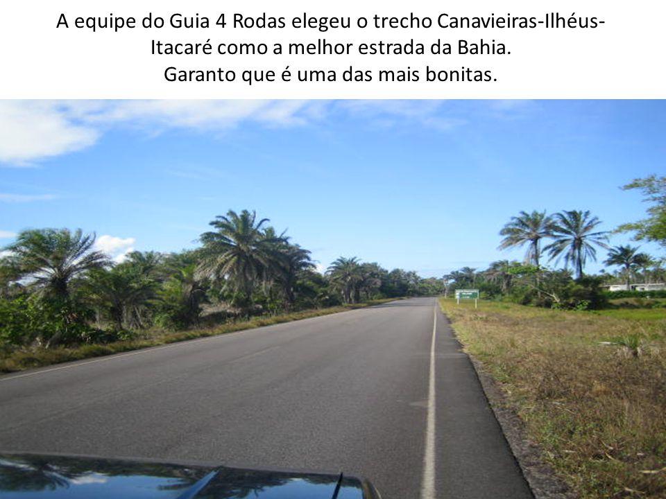 A equipe do Guia 4 Rodas elegeu o trecho Canavieiras-Ilhéus- Itacaré como a melhor estrada da Bahia.