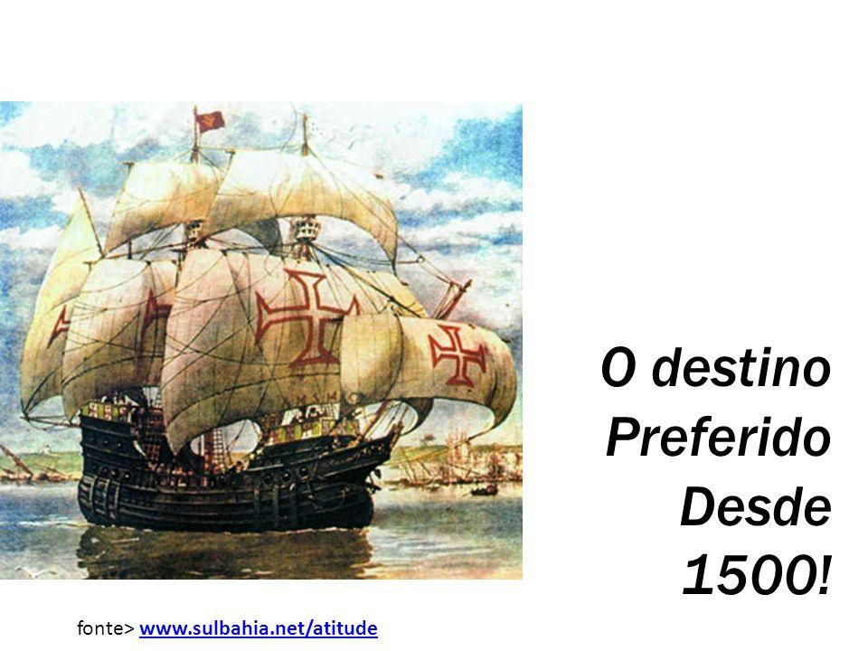 O destino Preferido Desde 1500! fonte> www.sulbahia.net/atitude
