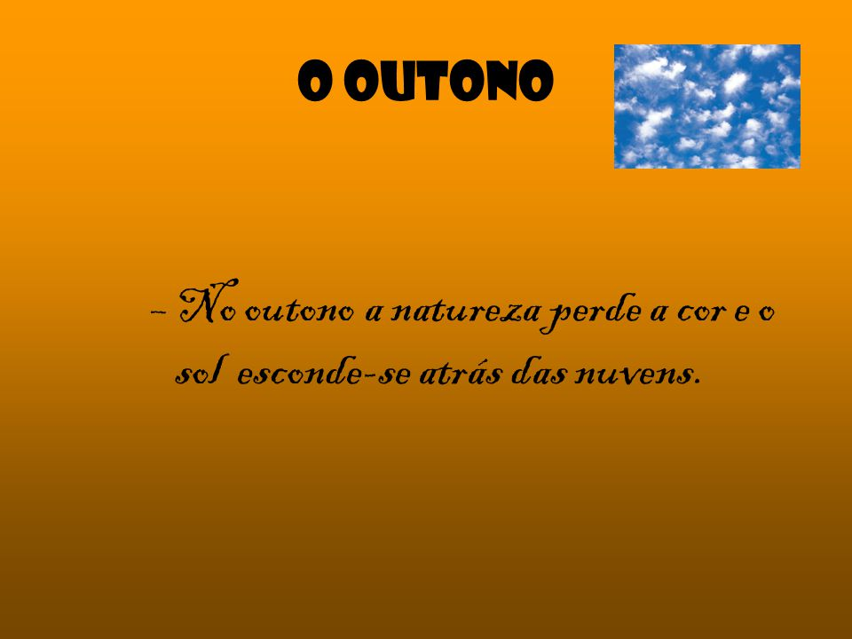 O outono No outono a natureza perde a cor e o sol esconde-se atrás das nuvens.