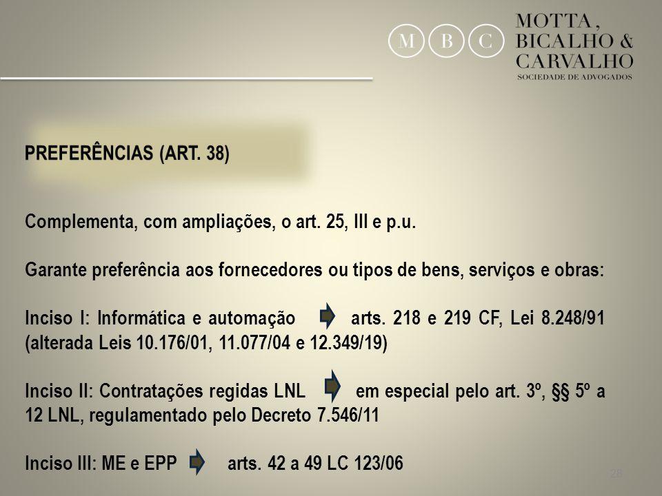 PREFERÊNCIAS (ART. 38) Complementa, com ampliações, o art. 25, III e p.u. Garante preferência aos fornecedores ou tipos de bens, serviços e obras: