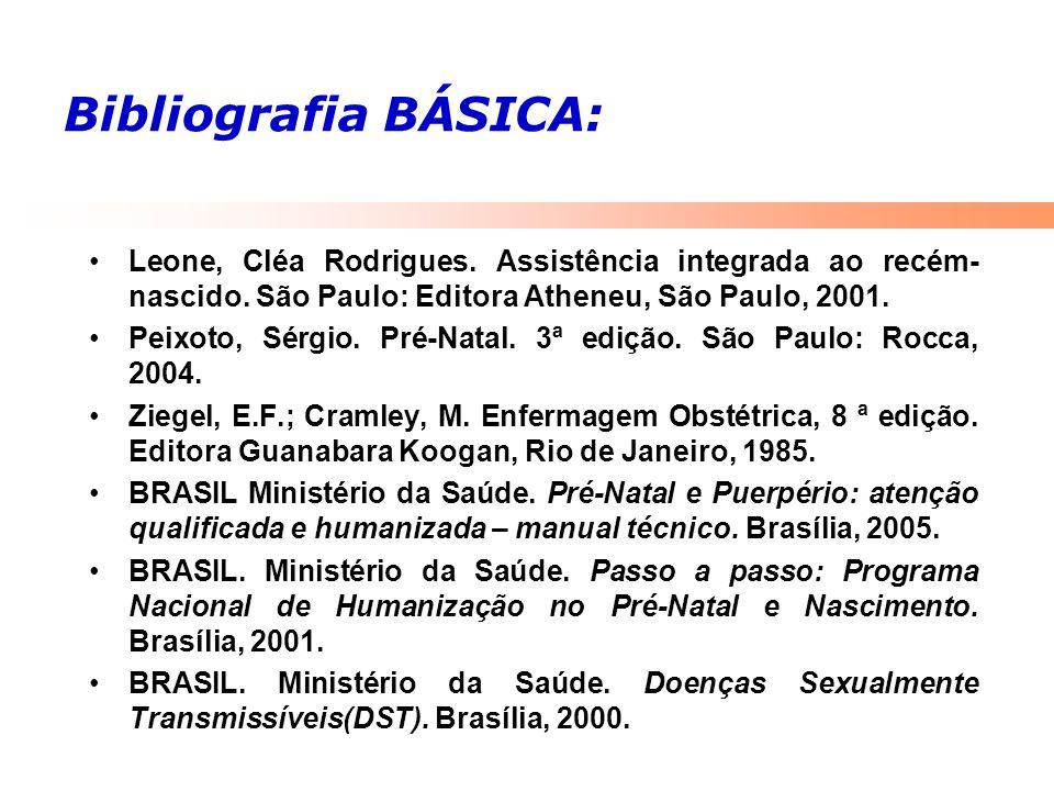 Bibliografia BÁSICA: Leone, Cléa Rodrigues. Assistência integrada ao recém-nascido. São Paulo: Editora Atheneu, São Paulo, 2001.