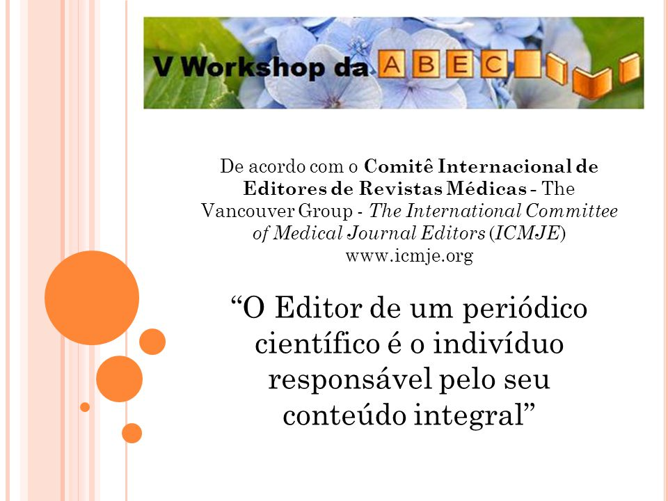 De acordo com o Comitê Internacional de Editores de Revistas Médicas - The Vancouver Group - The International Committee of Medical Journal Editors (ICMJE) www.icmje.org