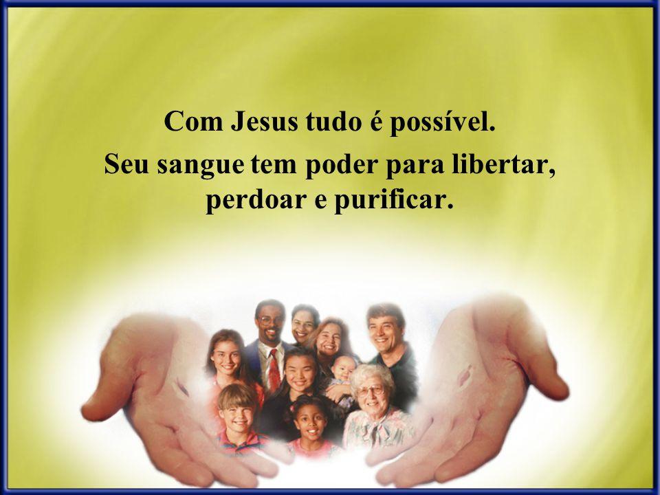 Com Jesus tudo é possível.