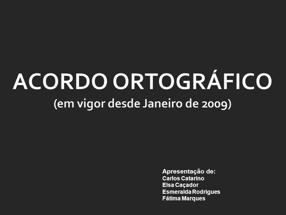ACORDO ORTOGRÁFICO (em vigor desde Janeiro de 2009)