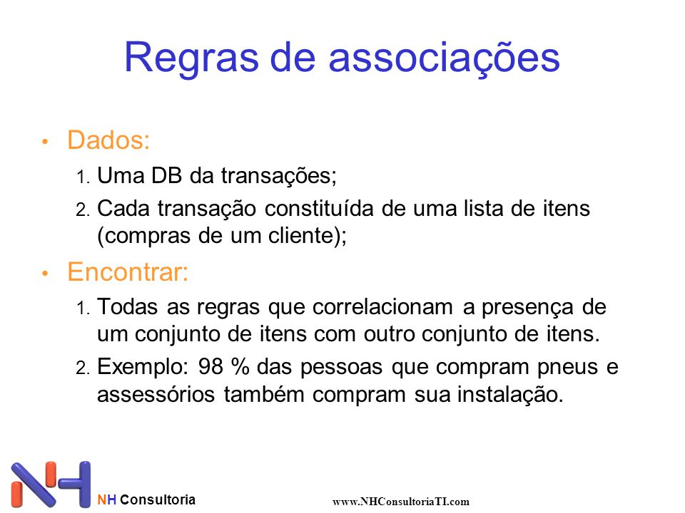 Regras de associações Dados: Encontrar: Uma DB da transações;