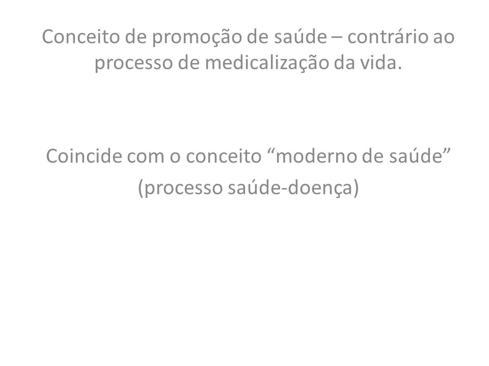 Coincide com o conceito moderno de saúde (processo saúde-doença)