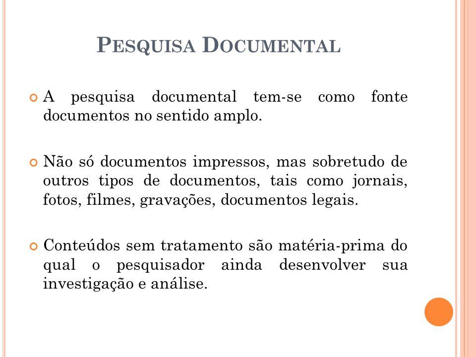 Pesquisa Documental A pesquisa documental tem-se como fonte documentos no sentido amplo.