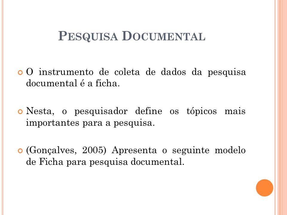 Pesquisa Documental O instrumento de coleta de dados da pesquisa documental é a ficha.