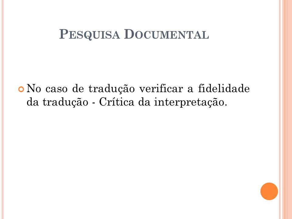 Pesquisa Documental No caso de tradução verificar a fidelidade da tradução - Crítica da interpretação.