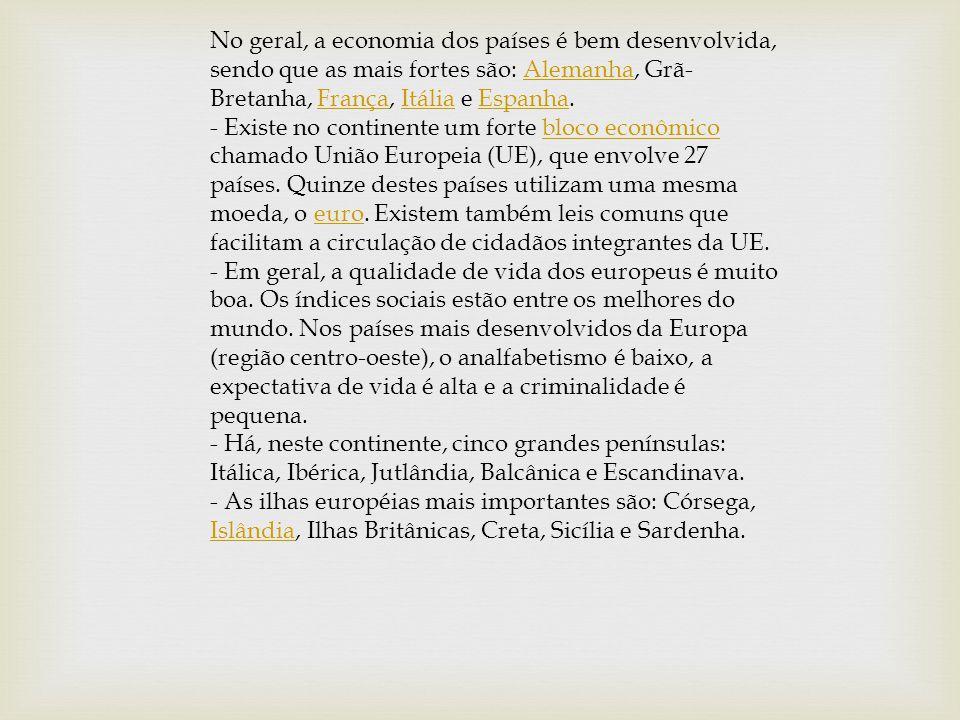 No geral, a economia dos países é bem desenvolvida, sendo que as mais fortes são: Alemanha, Grã-Bretanha, França, Itália e Espanha.