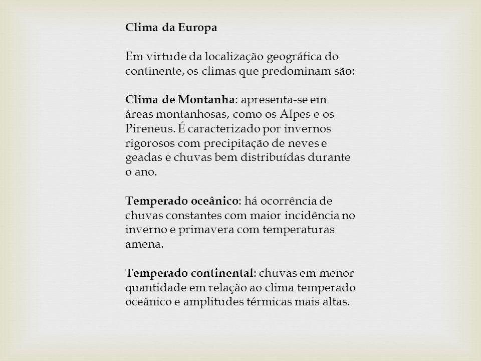 Clima da Europa Em virtude da localização geográfica do continente, os climas que predominam são: Clima de Montanha: apresenta-se em áreas montanhosas, como os Alpes e os Pireneus.