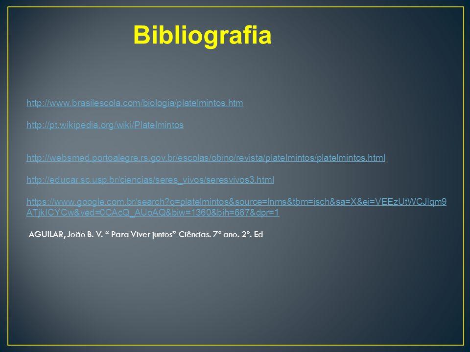 Bibliografia http://www.brasilescola.com/biologia/platelmintos.htm