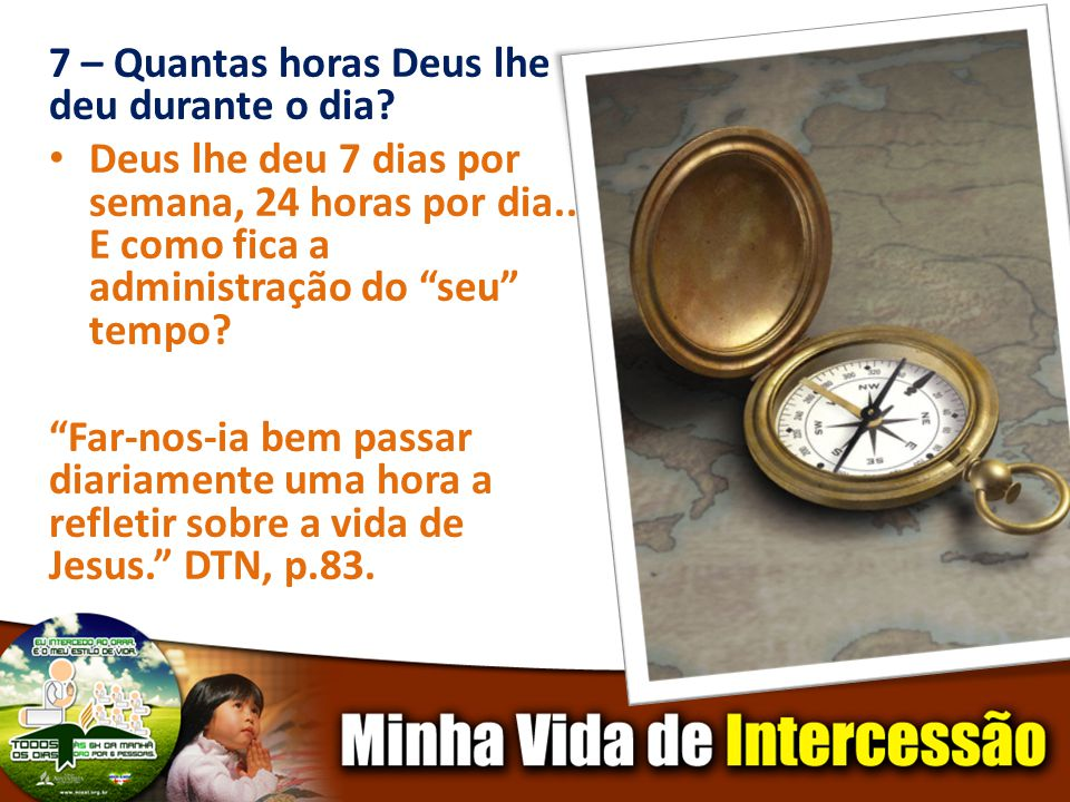 7 – Quantas horas Deus lhe deu durante o dia