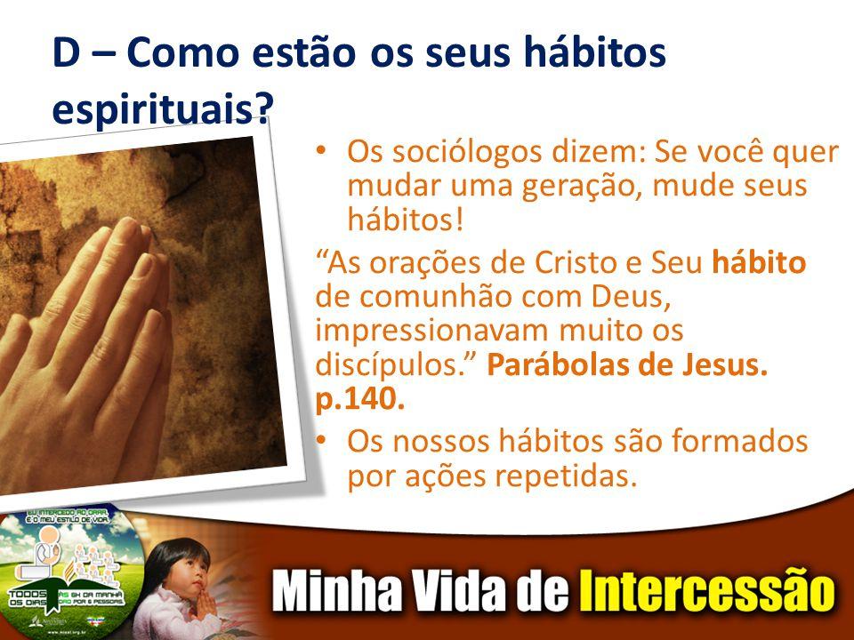 D – Como estão os seus hábitos espirituais