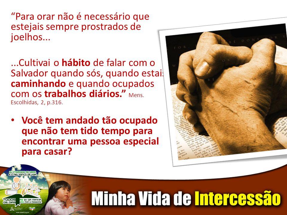Para orar não é necessário que estejais sempre prostrados de joelhos...