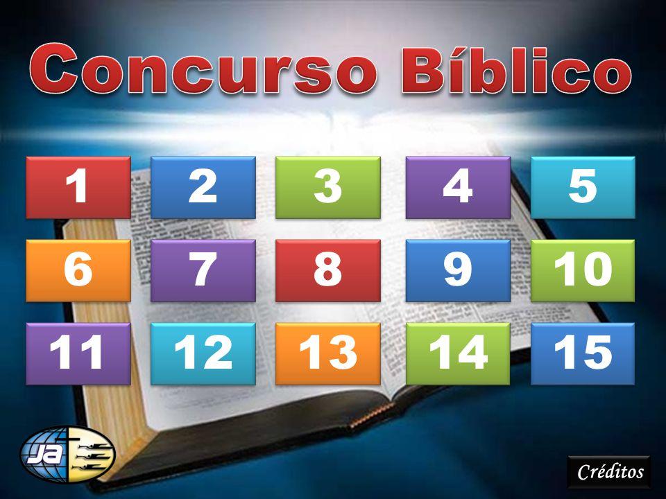 Concurso Bíblico 1 2 3 4 5 6 7 8 9 10 11 12 13 14 15 Créditos