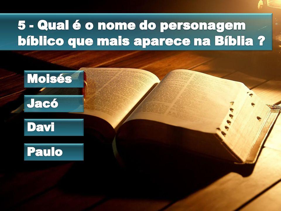 5 - Qual é o nome do personagem bíblico que mais aparece na Bíblia