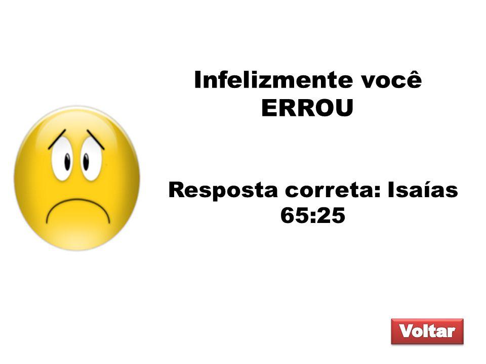 Infelizmente você ERROU