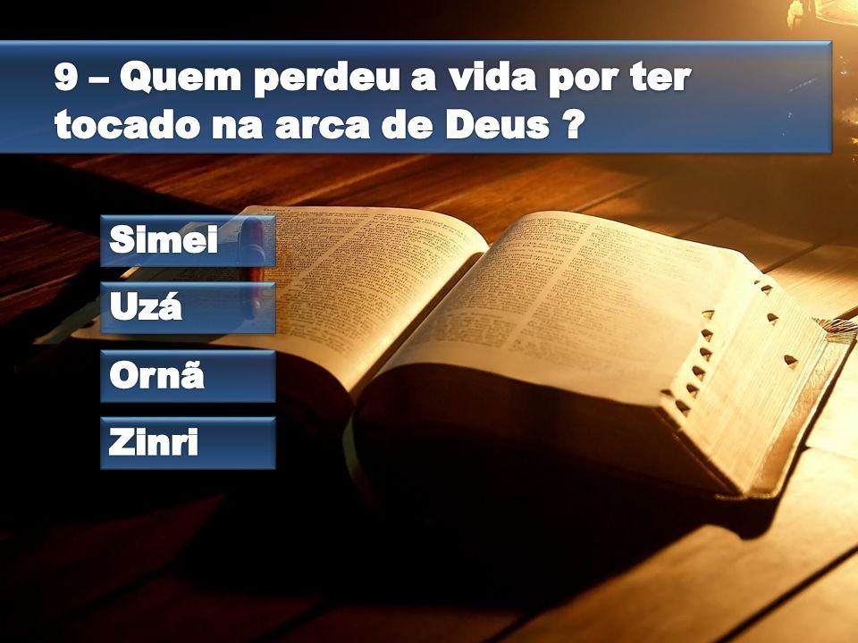 9 – Quem perdeu a vida por ter tocado na arca de Deus
