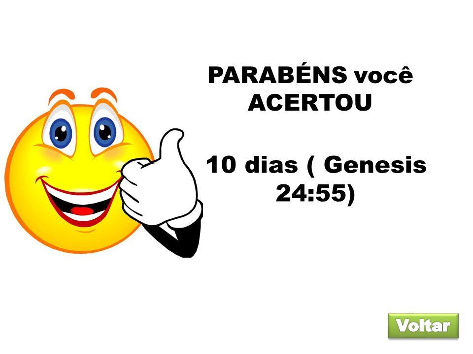 PARABÉNS você ACERTOU 10 dias ( Genesis 24:55) Voltar