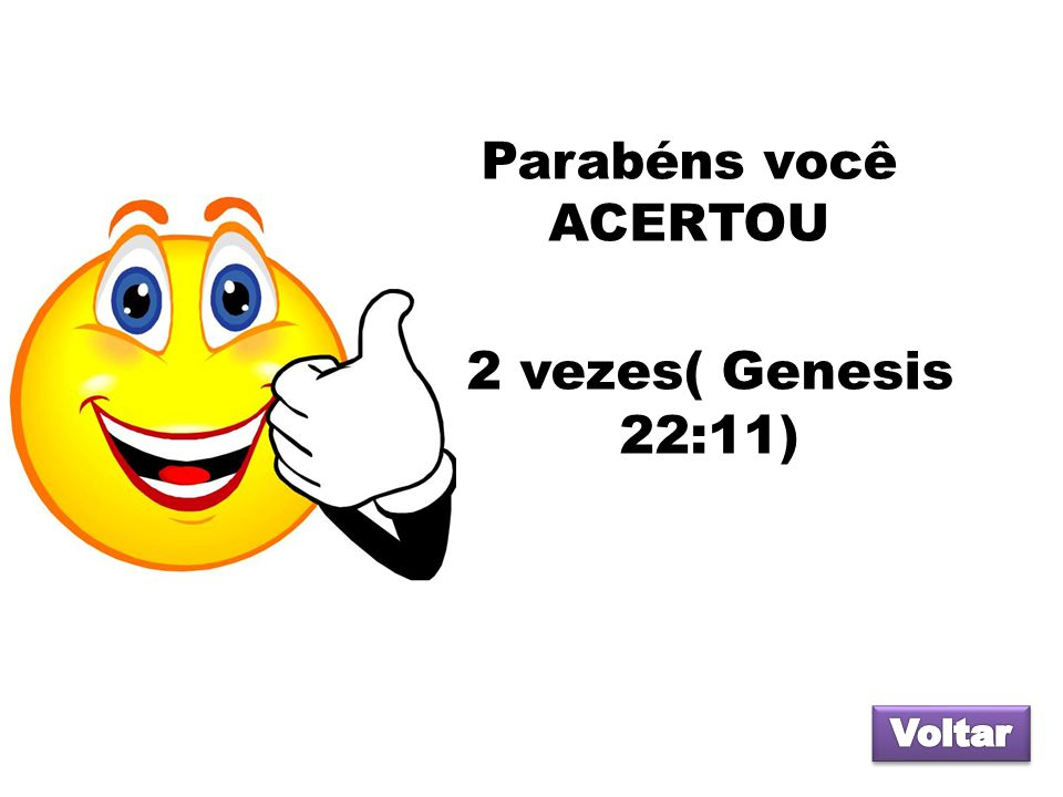 Parabéns você ACERTOU 2 vezes( Genesis 22:11) Voltar