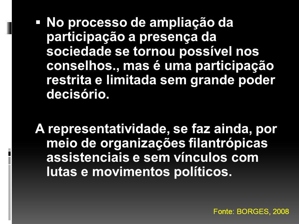 No processo de ampliação da participação a presença da sociedade se tornou possível nos conselhos., mas é uma participação restrita e limitada sem grande poder decisório.