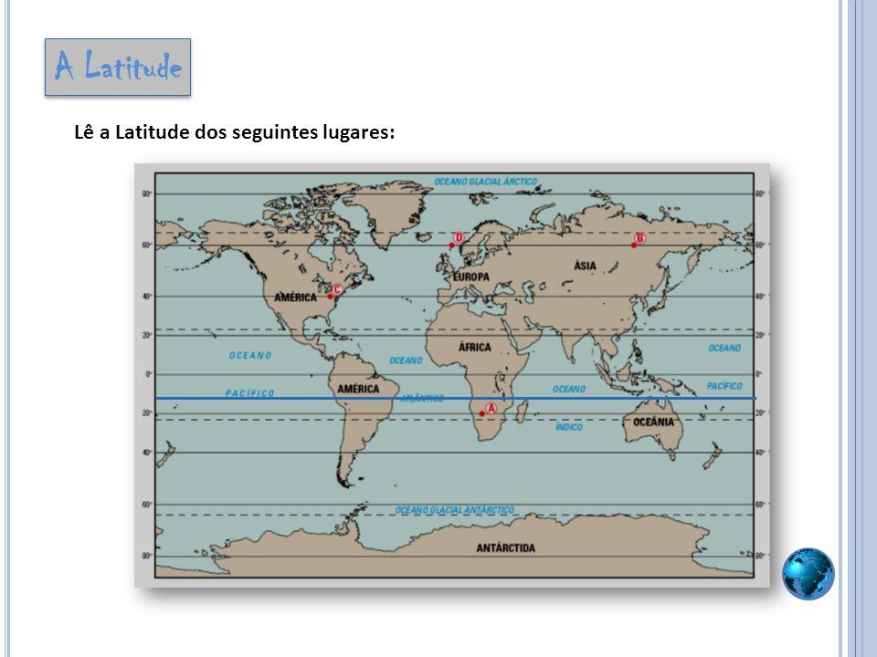A Latitude Lê a Latitude dos seguintes lugares: