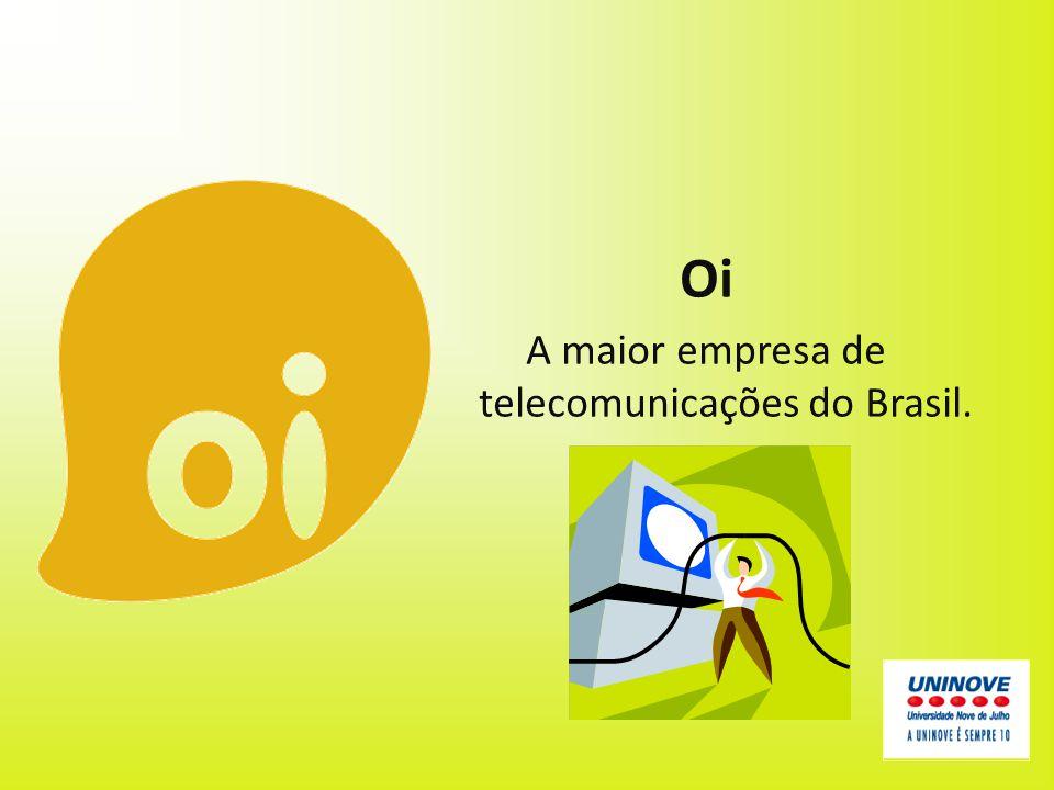 A maior empresa de telecomunicações do Brasil.