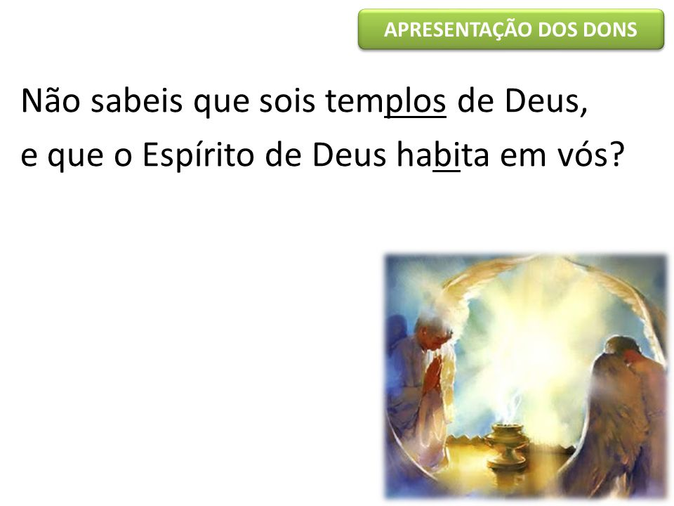 Não sabeis que sois templos de Deus,