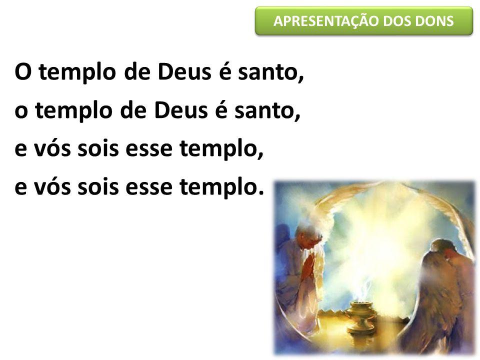 O templo de Deus é santo, o templo de Deus é santo,