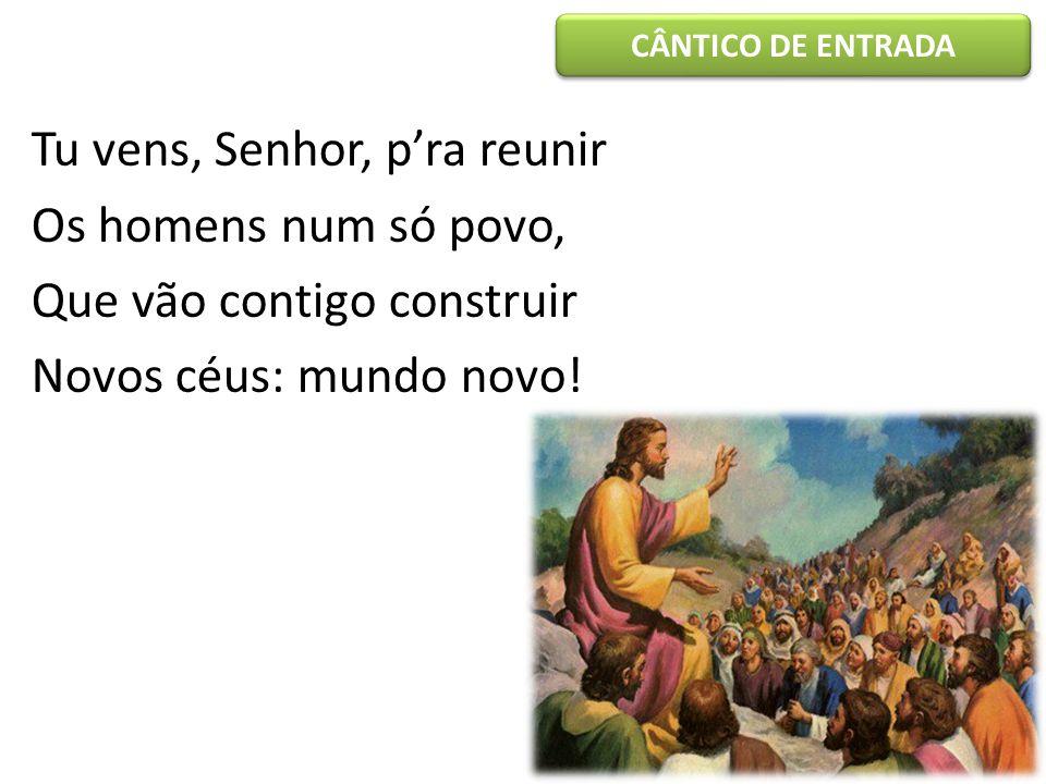 Tu vens, Senhor, p'ra reunir Os homens num só povo,